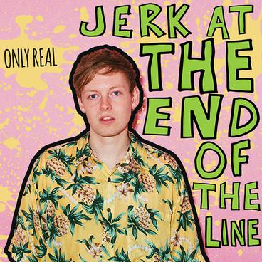 OnlyReal_Jerkattheendoftheline