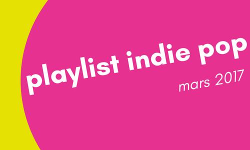 playlist indie pop mars 2017