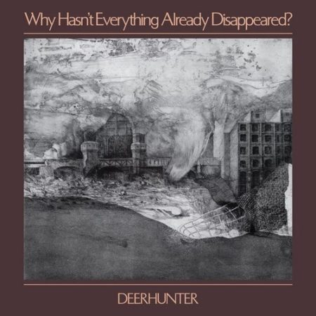 Deerhunter - Chronique Why Hasn't Everything Disappeared