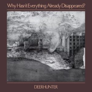 Deerhunter-Why-Hasn't-Everything-Already-Disappeared
